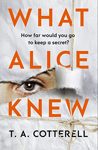 What Alice Knew by T. A. Cotterell