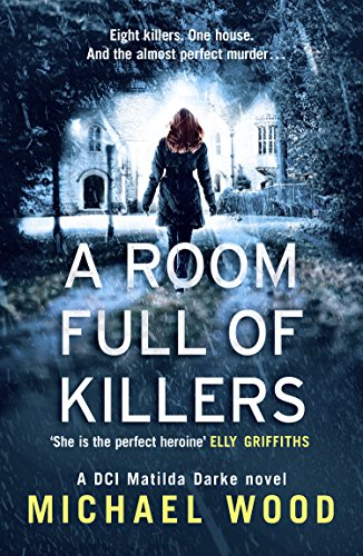 A Room Full of Killers (DCI Matilda Darke 3) by Michael Wood