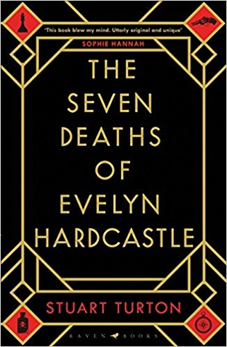 First Monday Crime (April 9th) Spotlight: The Seven Deaths of Evelyn Hardcastle by Stuart Turton
