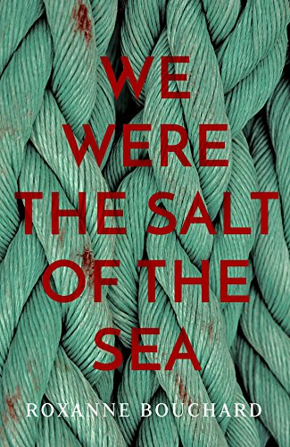 Blog Tour: We Were The Salt of the Sea by Roxanne Bouchard