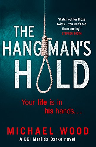 Blog Tour ~ The Hangman's Hold (DCI Matilda Darke 4) by Michael Wood Ellen's Review