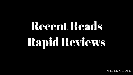Recent Reads~Rapid Reviews